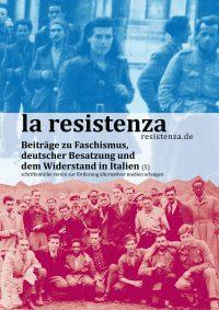 la resistenza 5 - Beiträge zu Faschismus, deutscher Besatzung und dem Widerstand in Italien